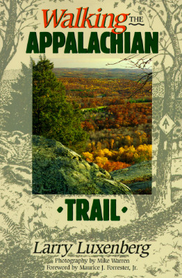 Walking the Appalachian Trail By Luxenberg, Larry/ Warren, Mike (PHT)